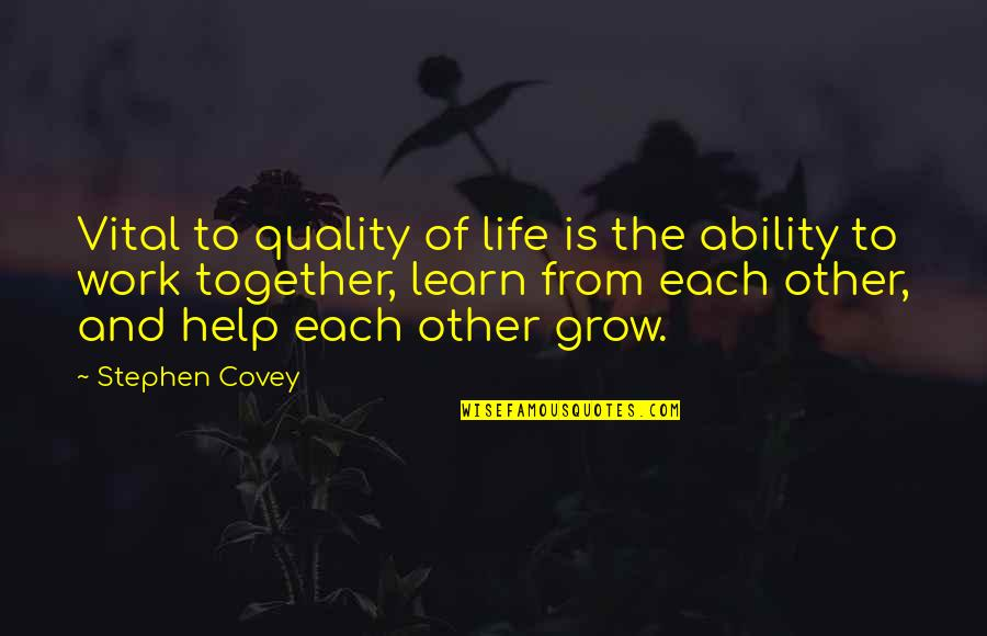 We Grow Up Together Quotes By Stephen Covey: Vital to quality of life is the ability