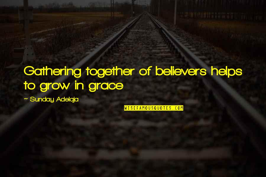 We Grow Up Together Quotes By Sunday Adelaja: Gathering together of believers helps to grow in