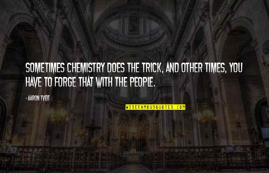 We Have Chemistry Quotes By Aaron Tveit: Sometimes chemistry does the trick, and other times,
