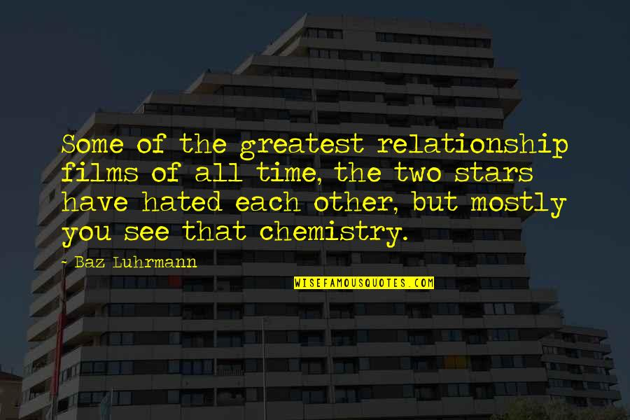 We Have Chemistry Quotes By Baz Luhrmann: Some of the greatest relationship films of all