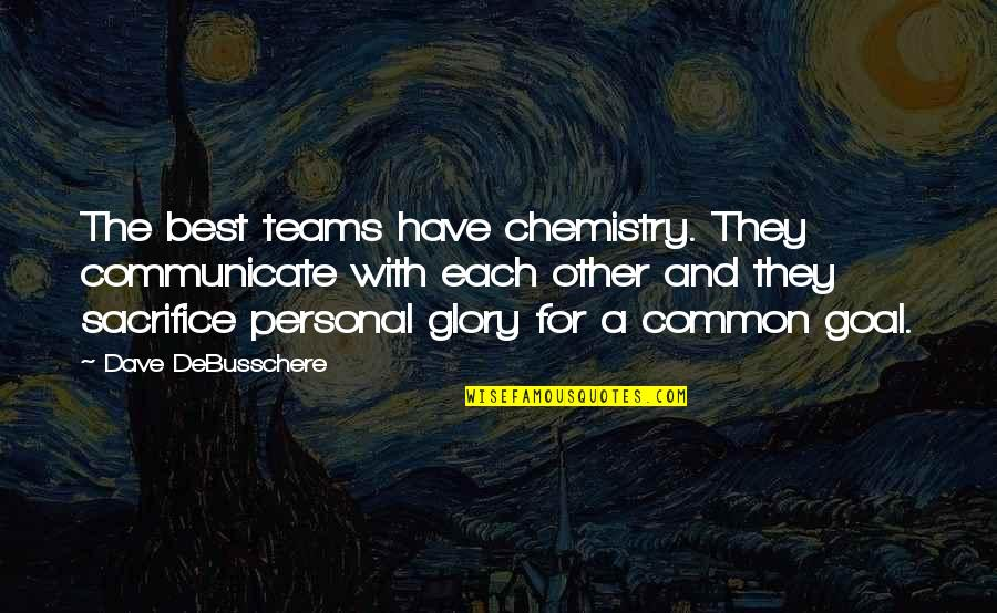 We Have Chemistry Quotes By Dave DeBusschere: The best teams have chemistry. They communicate with