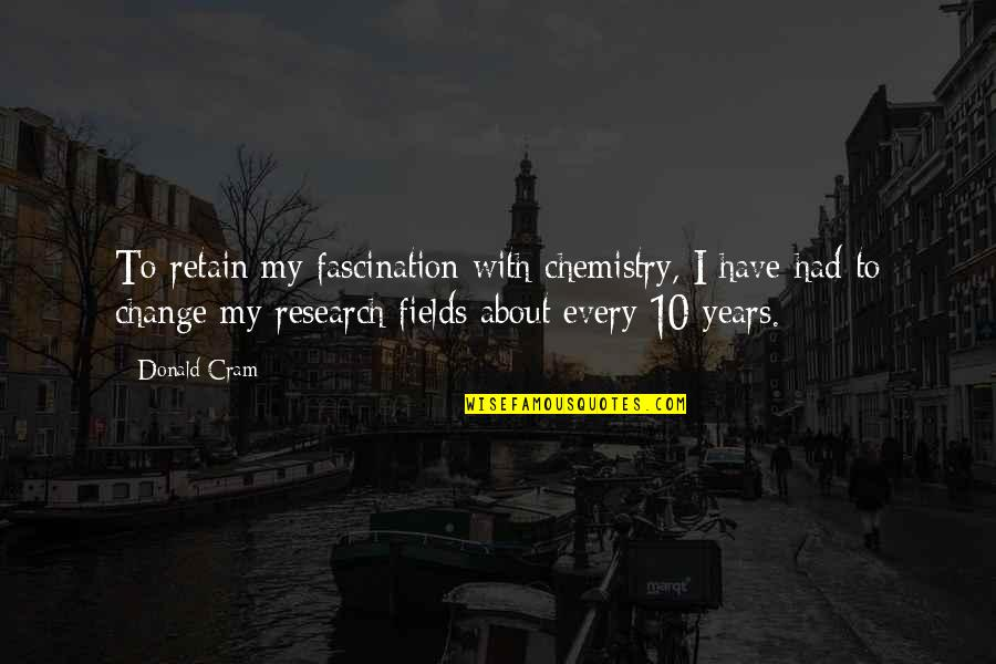 We Have Chemistry Quotes By Donald Cram: To retain my fascination with chemistry, I have
