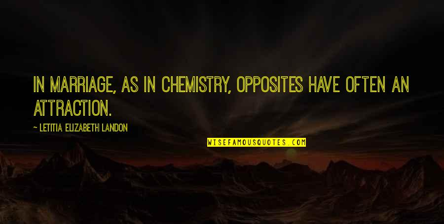 We Have Chemistry Quotes By Letitia Elizabeth Landon: In marriage, as in chemistry, opposites have often