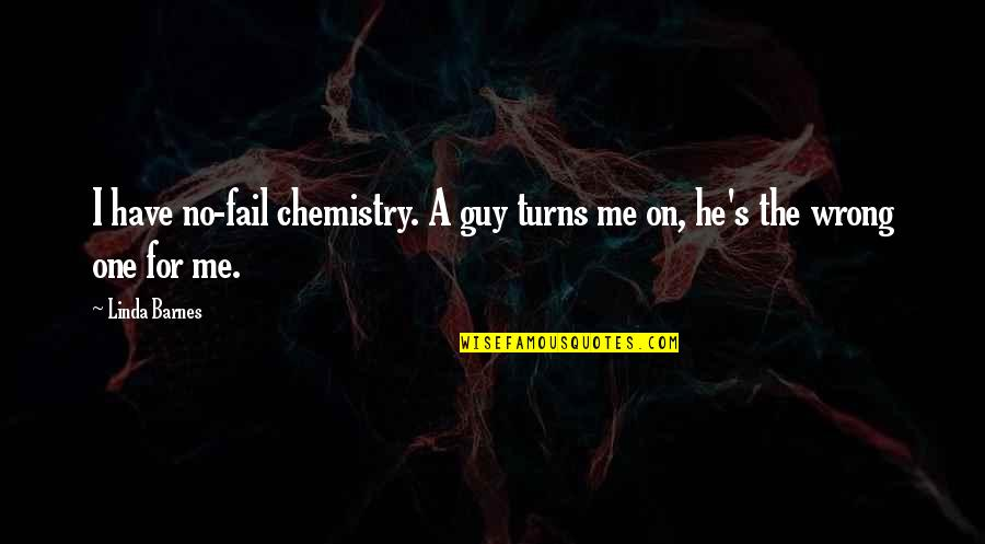 We Have Chemistry Quotes By Linda Barnes: I have no-fail chemistry. A guy turns me