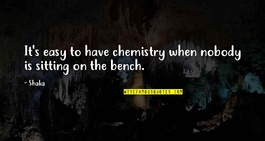 We Have Chemistry Quotes By Shaka: It's easy to have chemistry when nobody is