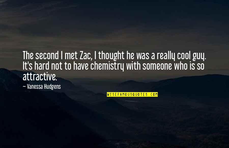 We Have Chemistry Quotes By Vanessa Hudgens: The second I met Zac, I thought he