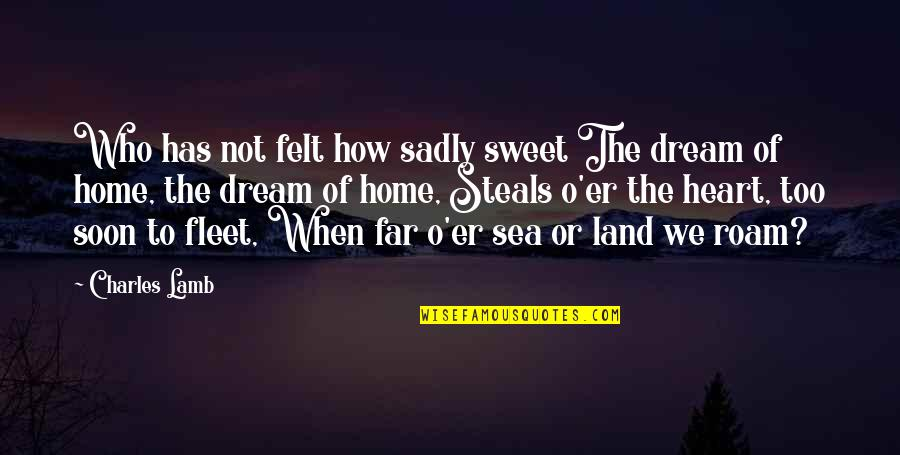 We Heart It Home Quotes By Charles Lamb: Who has not felt how sadly sweet The