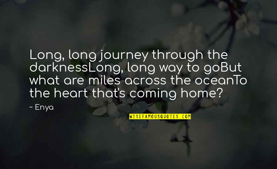 We Heart It Home Quotes By Enya: Long, long journey through the darknessLong, long way