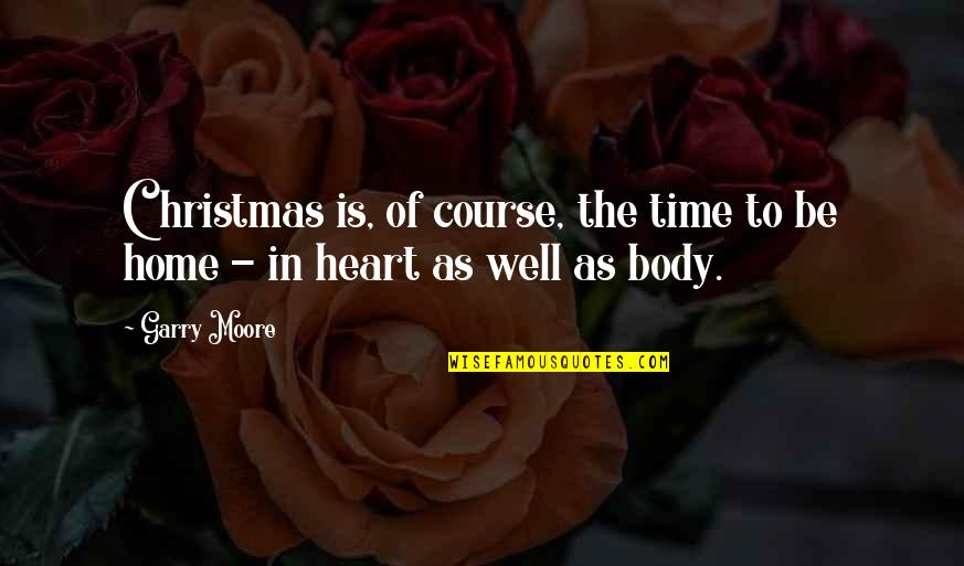 We Heart It Home Quotes By Garry Moore: Christmas is, of course, the time to be