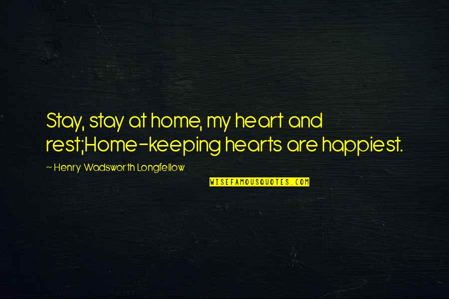 We Heart It Home Quotes By Henry Wadsworth Longfellow: Stay, stay at home, my heart and rest;Home-keeping