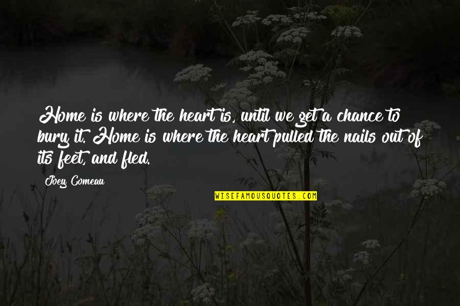 We Heart It Home Quotes By Joey Comeau: Home is where the heart is, until we
