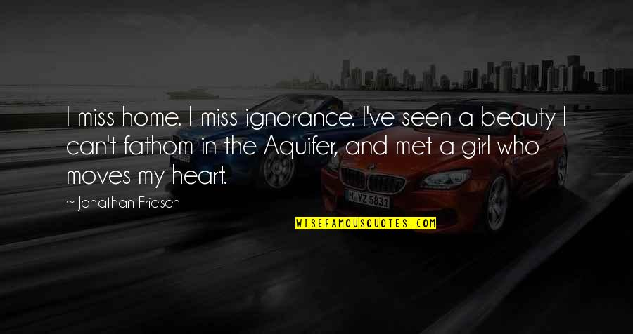 We Heart It Home Quotes By Jonathan Friesen: I miss home. I miss ignorance. I've seen