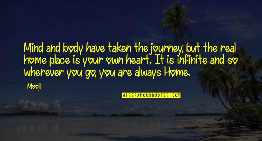 We Heart It Home Quotes By Mooji: Mind and body have taken the journey, but