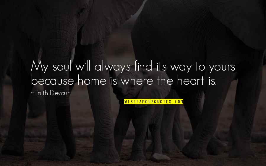 We Heart It Home Quotes By Truth Devour: My soul will always find its way to