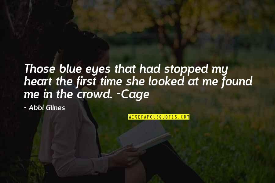 We Heart It She Quotes By Abbi Glines: Those blue eyes that had stopped my heart