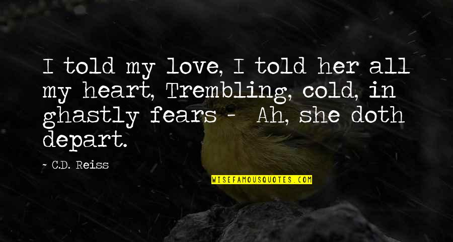 We Heart It She Quotes By C.D. Reiss: I told my love, I told her all
