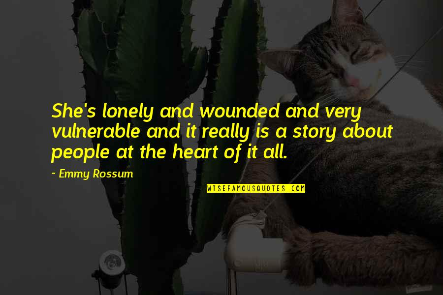 We Heart It She Quotes By Emmy Rossum: She's lonely and wounded and very vulnerable and