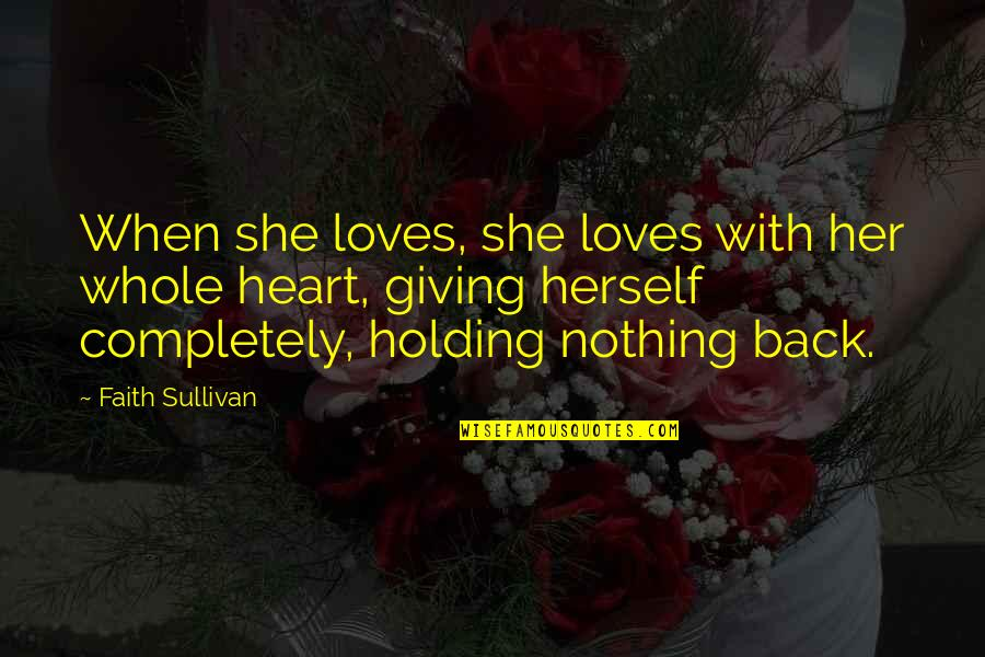 We Heart It She Quotes By Faith Sullivan: When she loves, she loves with her whole