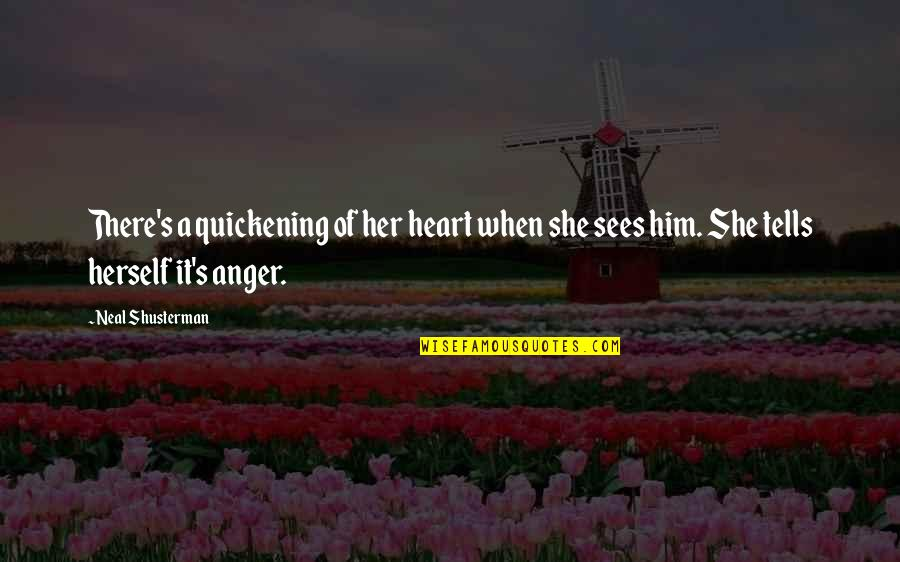 We Heart It She Quotes By Neal Shusterman: There's a quickening of her heart when she