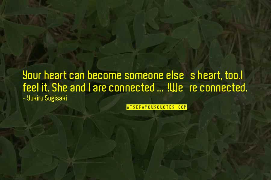We Heart It She Quotes By Yukiru Sugisaki: Your heart can become someone else's heart, too.I