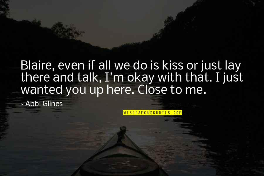 We Just Talk Quotes By Abbi Glines: Blaire, even if all we do is kiss