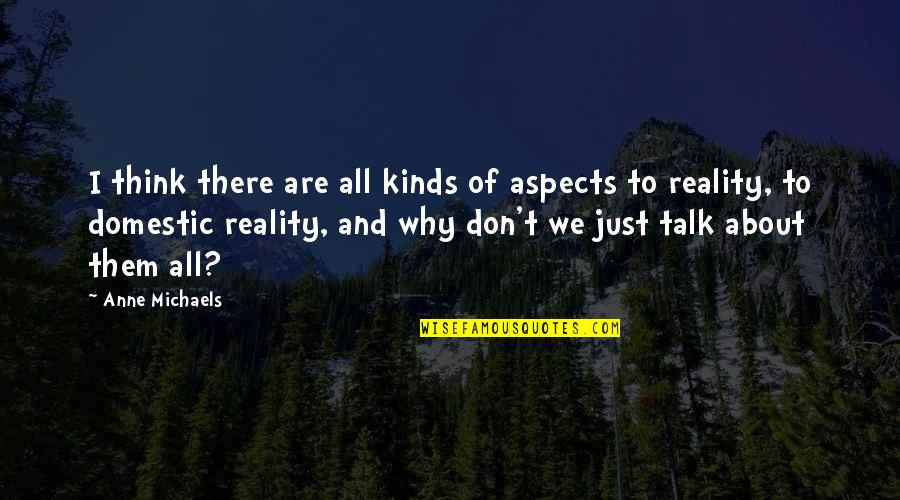 We Just Talk Quotes By Anne Michaels: I think there are all kinds of aspects