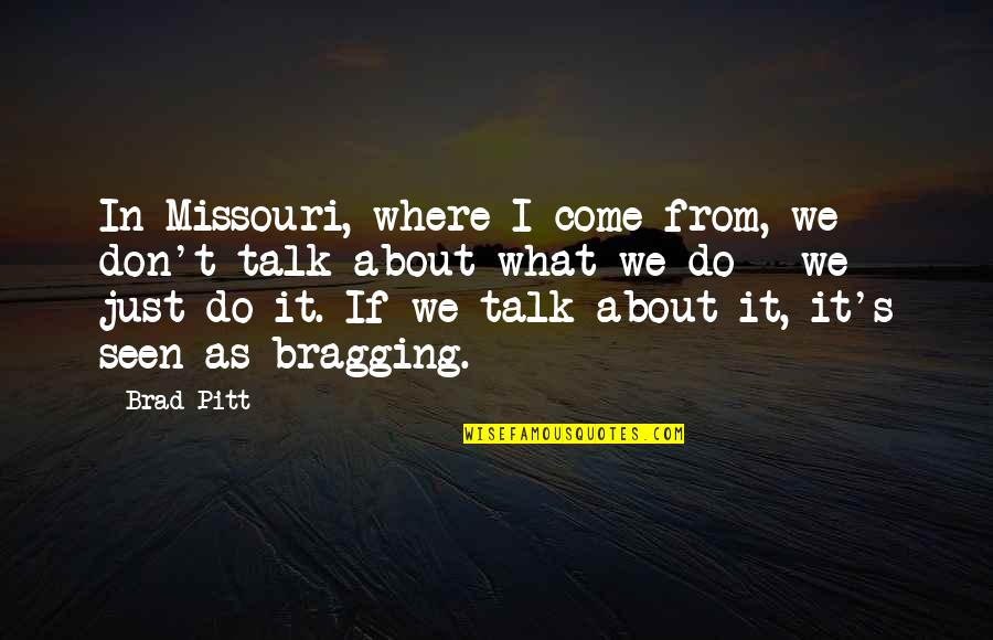 We Just Talk Quotes By Brad Pitt: In Missouri, where I come from, we don't