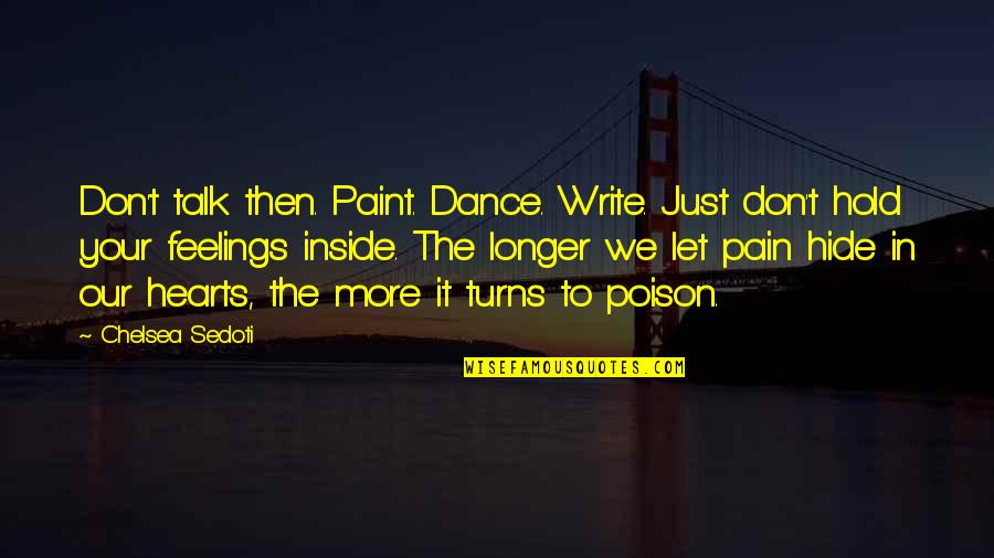 We Just Talk Quotes By Chelsea Sedoti: Don't talk then. Paint. Dance. Write. Just don't