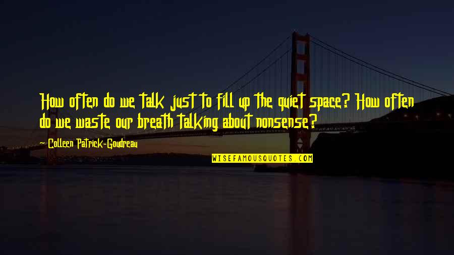 We Just Talk Quotes By Colleen Patrick-Goudreau: How often do we talk just to fill