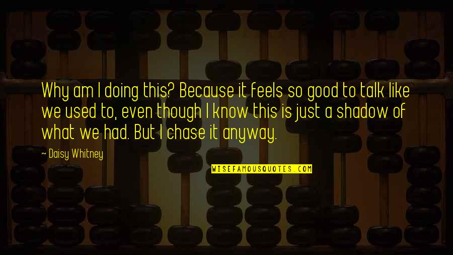 We Just Talk Quotes By Daisy Whitney: Why am I doing this? Because it feels
