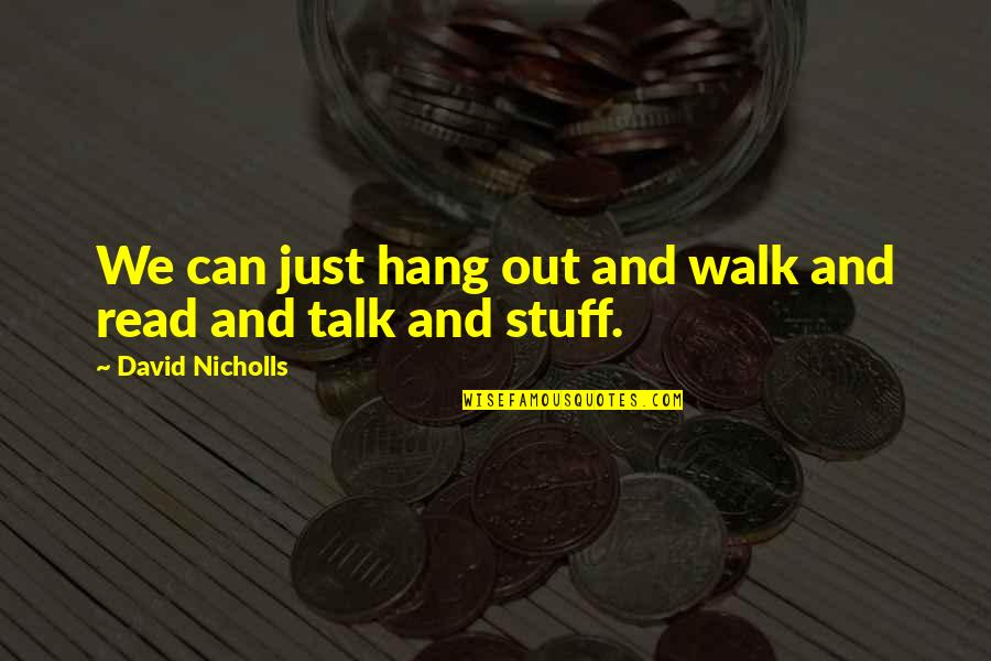 We Just Talk Quotes By David Nicholls: We can just hang out and walk and