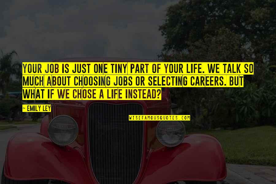 We Just Talk Quotes By Emily Ley: Your job is just one tiny part of