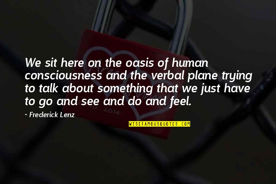 We Just Talk Quotes By Frederick Lenz: We sit here on the oasis of human
