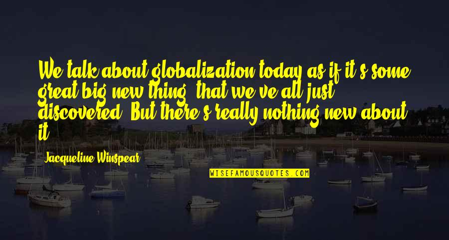We Just Talk Quotes By Jacqueline Winspear: We talk about globalization today as if it's