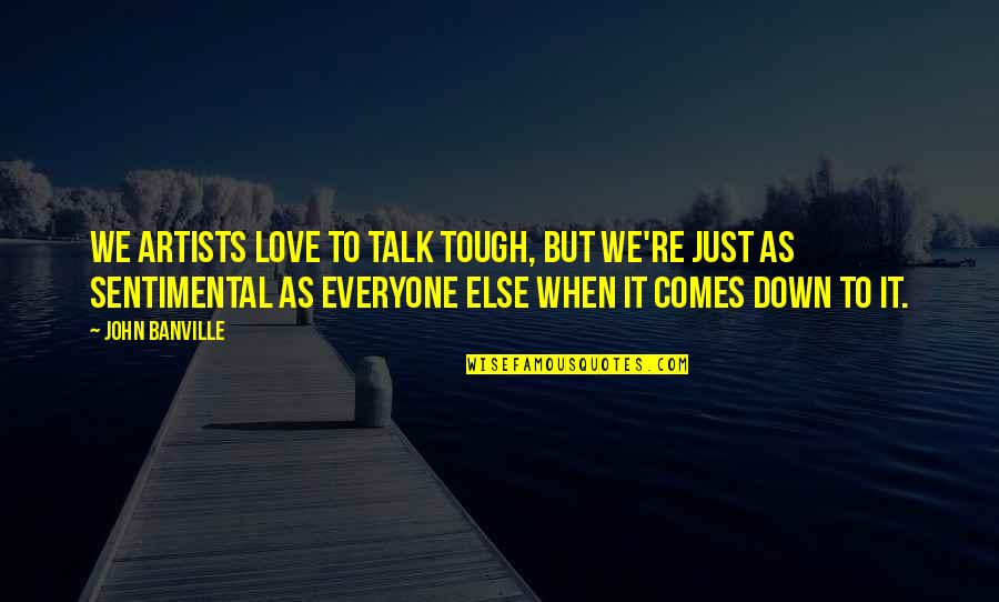 We Just Talk Quotes By John Banville: We artists love to talk tough, but we're
