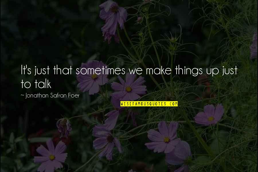 We Just Talk Quotes By Jonathan Safran Foer: It's just that sometimes we make things up