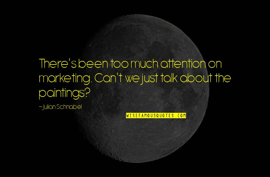 We Just Talk Quotes By Julian Schnabel: There's been too much attention on marketing. Can't