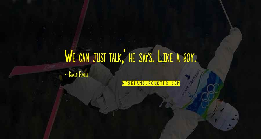 We Just Talk Quotes By Karen Foxlee: We can just talk,' he says. Like a