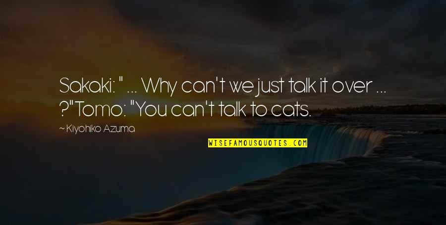 "We Just Talk Quotes By Kiyohiko Azuma: Sakaki: "" ... Why can't we just talk"