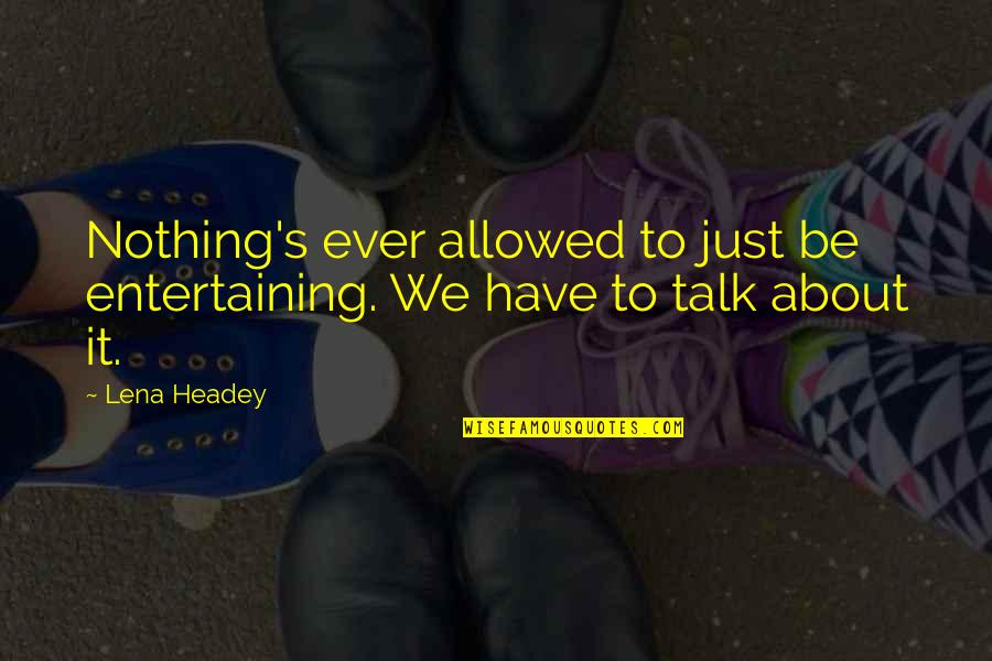 We Just Talk Quotes By Lena Headey: Nothing's ever allowed to just be entertaining. We