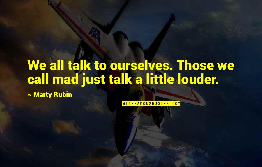We Just Talk Quotes By Marty Rubin: We all talk to ourselves. Those we call