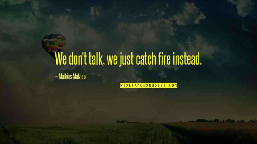 We Just Talk Quotes By Mathias Malzieu: We don't talk, we just catch fire instead.