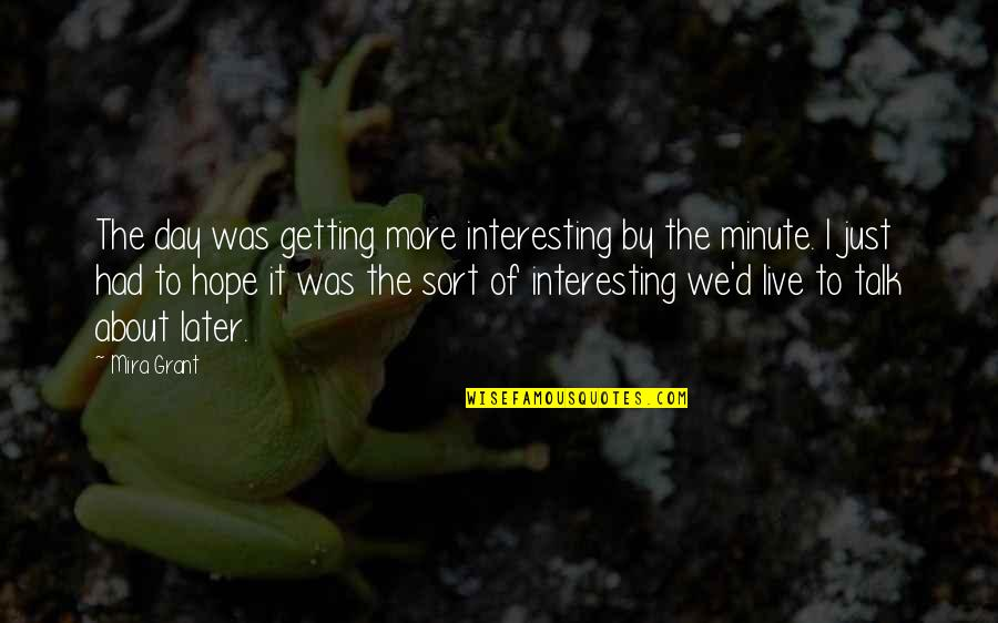 We Just Talk Quotes By Mira Grant: The day was getting more interesting by the