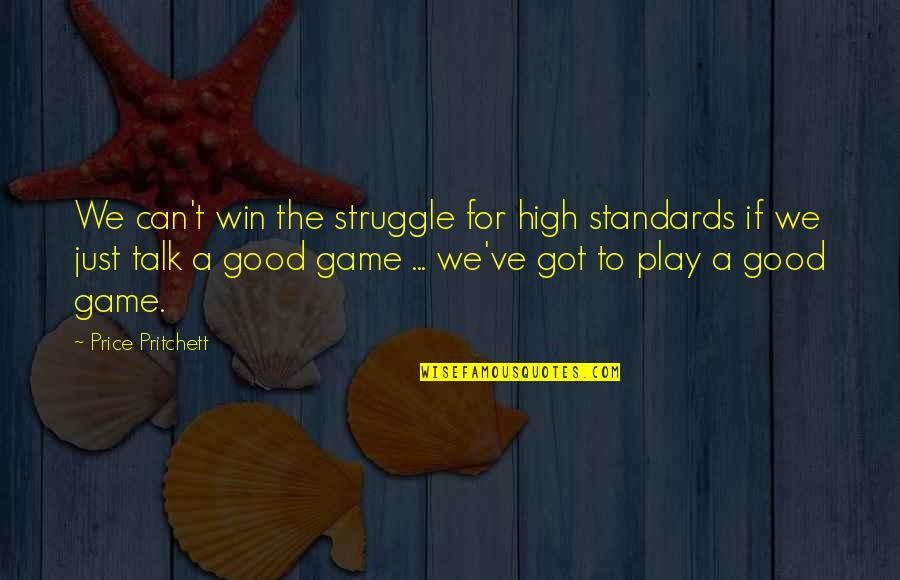 We Just Talk Quotes By Price Pritchett: We can't win the struggle for high standards