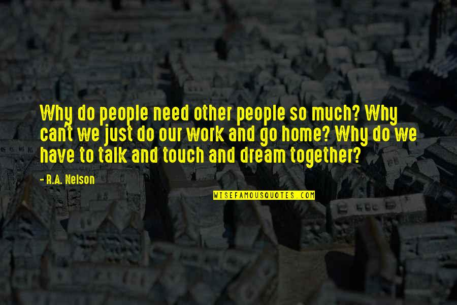 We Just Talk Quotes By R.A. Nelson: Why do people need other people so much?