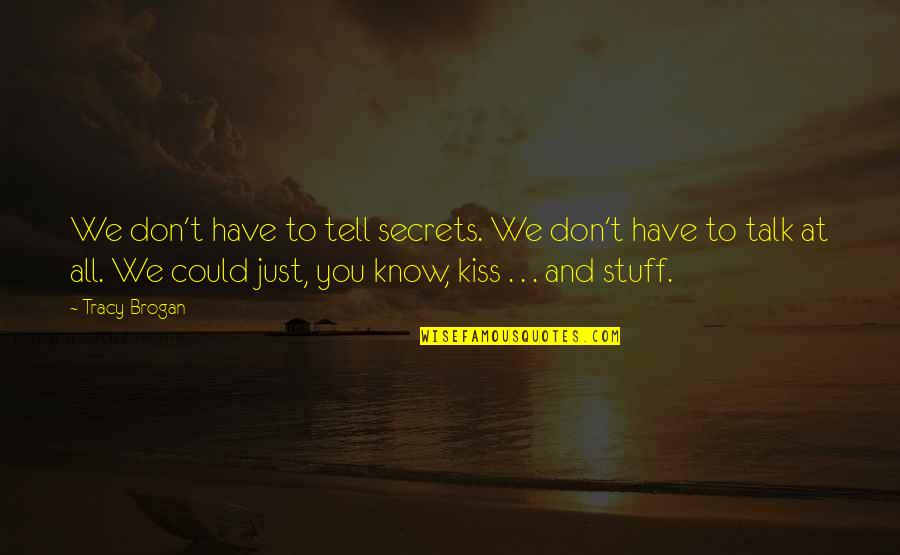 We Just Talk Quotes By Tracy Brogan: We don't have to tell secrets. We don't