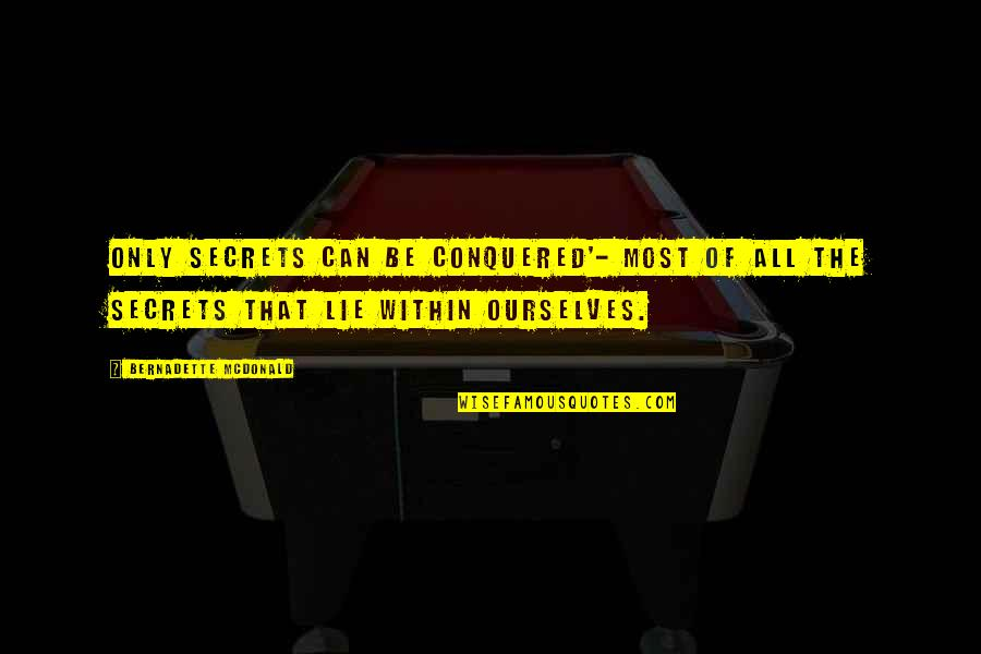 We Lie To Ourselves Quotes By Bernadette McDonald: Only secrets can be conquered'- most of all