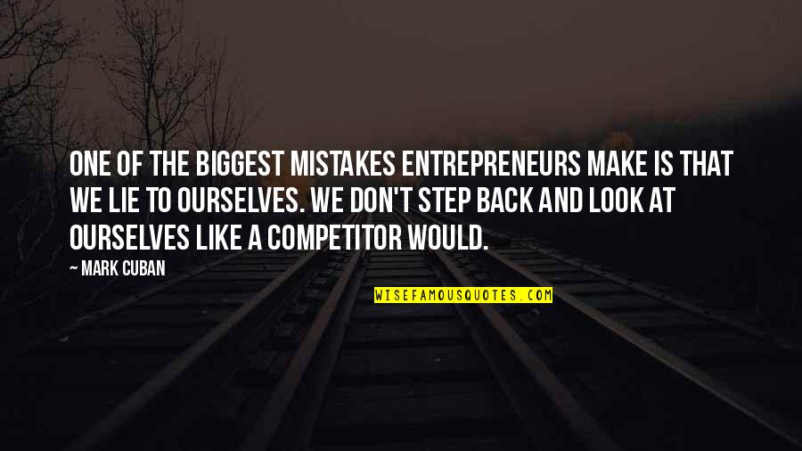 We Lie To Ourselves Quotes By Mark Cuban: One of the biggest mistakes entrepreneurs make is