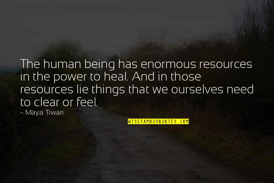 We Lie To Ourselves Quotes By Maya Tiwari: The human being has enormous resources in the