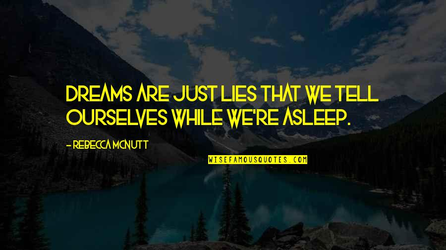 We Lie To Ourselves Quotes By Rebecca McNutt: Dreams are just lies that we tell ourselves